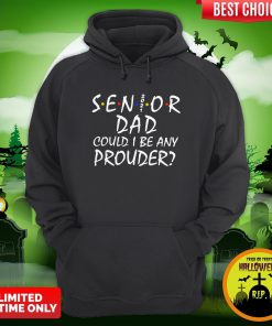 Senior 2021 Dad Could I Be Any Prouder Hoodie