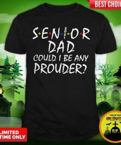 Senior 2021 Dad Could I Be Any Prouder Shirt