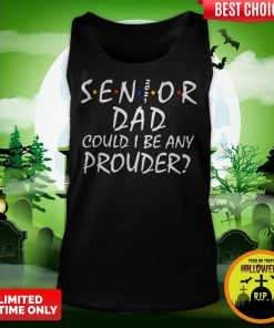 Senior 2021 Dad Could I Be Any Prouder Tank Top