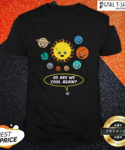 So Are We Cool Again Pluto Is A Planet Shirt