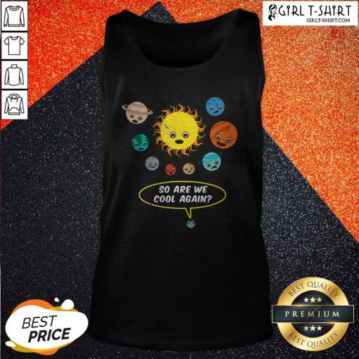 So Are We Cool Again Pluto Is A Planet Tank Top