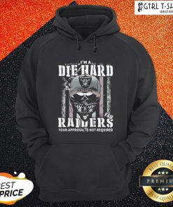 So I'm A Die Hard Fan Oklahoma Raiders Your Approval Is Not Required American Flag Hoodie