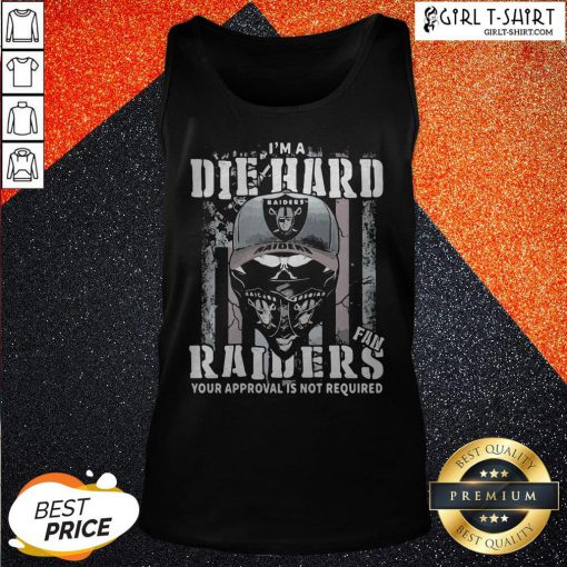 So I'm A Die Hard Fan Oklahoma Raiders Your Approval Is Not Required American Flag Tank Top