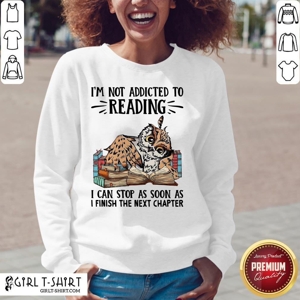 So I'm Not Addicted To Reading I Can Stop As Soon As I Finish The Next Chapter V-neck - Design By Girltshirt.com