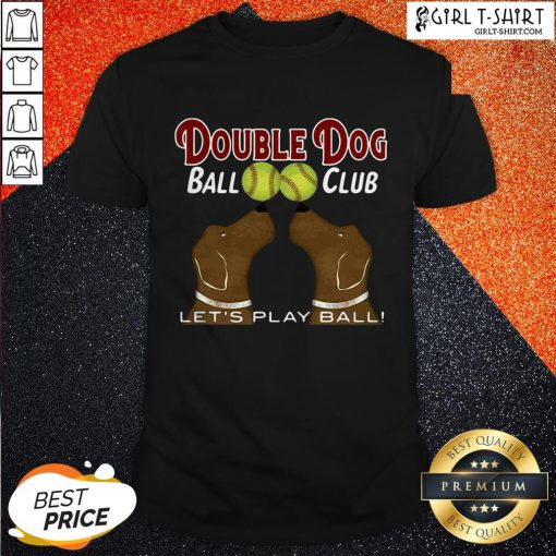 Softball Double Dog Ball Club Let's Play Ball Shirt