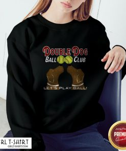 Softball Double Dog Ball Club Let's Play Ball Sweatshirt
