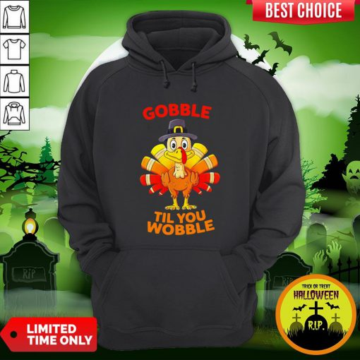 Thanksgiving Turkey Gobble Til You Wobble Hoodie