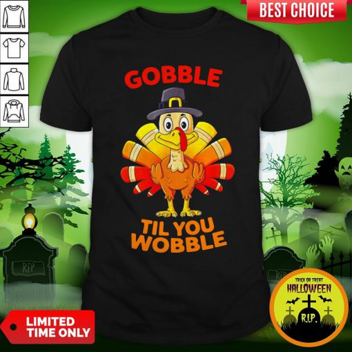 Thanksgiving Turkey Gobble Til You Wobble Shirt
