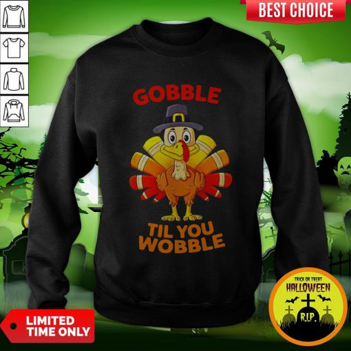 Thanksgiving Turkey Gobble Til You Wobble Sweatshirt