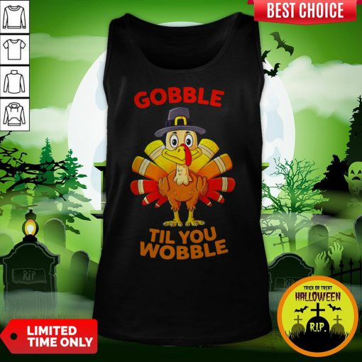 Thanksgiving Turkey Gobble Til You Wobble Tank Top