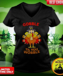 Thanksgiving Turkey Gobble Til You Wobble V-neck