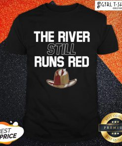The River Still Runs Red Shirt