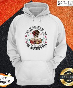 They Whispered To Her You Cannot Withstand The Storm I Am The Storm She Whispered Back Hoodie
