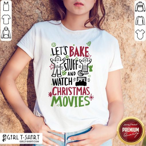 To Let's Bake Stuff And Watch Christmas Movies Shirt - Design By Girltshirt.com