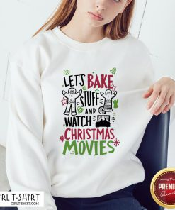 To Let's Bake Stuff And Watch Christmas Movies Sweatshirt - Design By Girltshirt.com