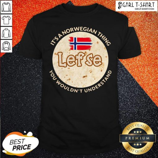 Train It's A Norwegian Thing Lefse You Wouldn't Understand Shirt - Design By Girltshirt.com