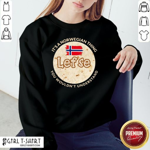 Train It's A Norwegian Thing Lefse You Wouldn't Understand Sweatshirt - Design By Girltshirt.com