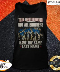 True Brotherhood Not All Brothers Have The Same Last Name Veteran Tank Top