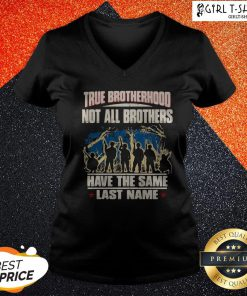 True Brotherhood Not All Brothers Have The Same Last Name Veteran V-neck