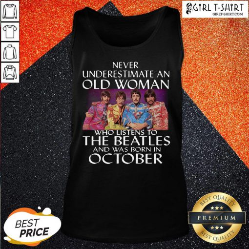 Under Never Underestimate An Old Woman Who Listens To The Beatles And Was Born In October Tank Top - Design By Girltshirt.com