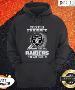Vip I Don't Need Evidence If You Don't Like The Oklahoma Raiders You Are Guilty Hoodie