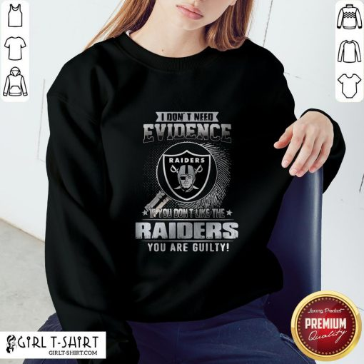 Vip I Don't Need Evidence If You Don't Like The Oklahoma Raiders You Are Guilty Sweatshirt