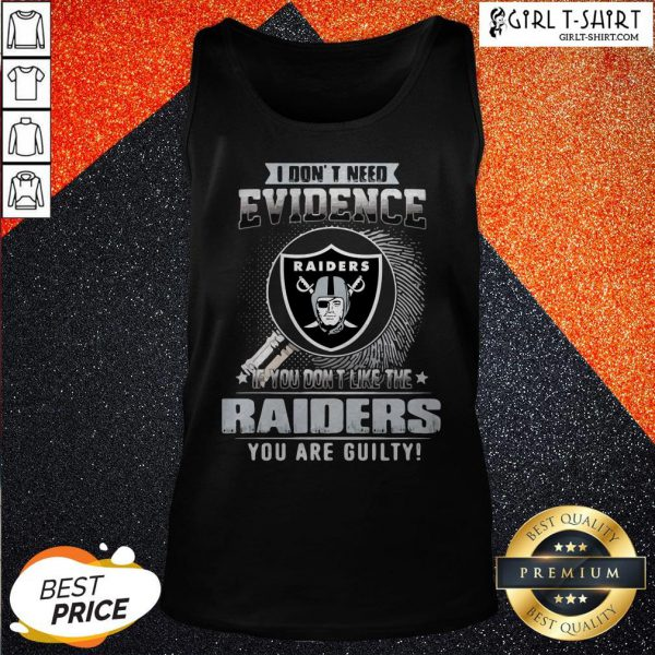 Vip I Don't Need Evidence If You Don't Like The Oklahoma Raiders You Are Guilty Tank Top