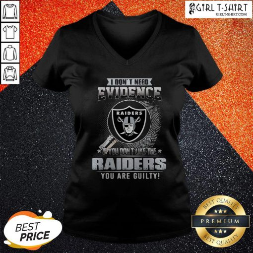 Vip I Don't Need Evidence If You Don't Like The Oklahoma Raiders You Are Guilty V-neck