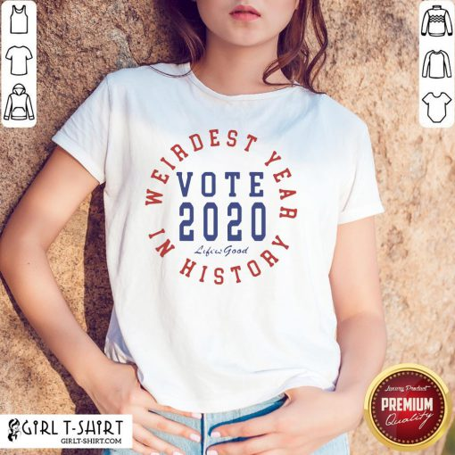 Weirdest Year In History Vote 2020 Shirts - Design By Girltshirt.com