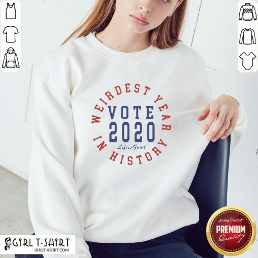 Weirdest Year In History Vote 2020 Sweatshirt - Design By Girltshirt.com