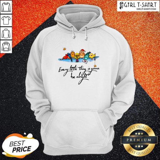 What Little Thing Is Gonna Be Alright Hoodie- Design By Girltshirt.com