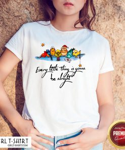 What Little Thing Is Gonna Be Alright Shirt - Design By Girltshirt.com