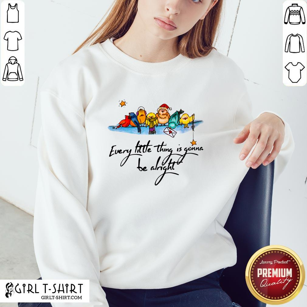 What Little Thing Is Gonna Be Alright Sweatshirt- Design By Girltshirt.com