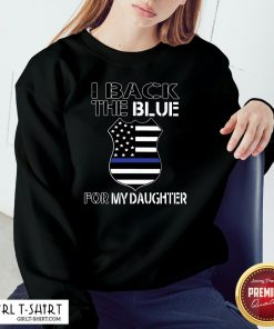 Work American Flag I Back The Blue For My Daughter Sweatshirt - Design By Girltshirt.com