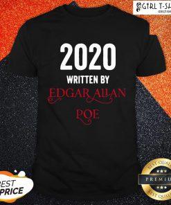 World Edgar Allan Poe 2020 Written By Shirt - Design By Girltshirt.com