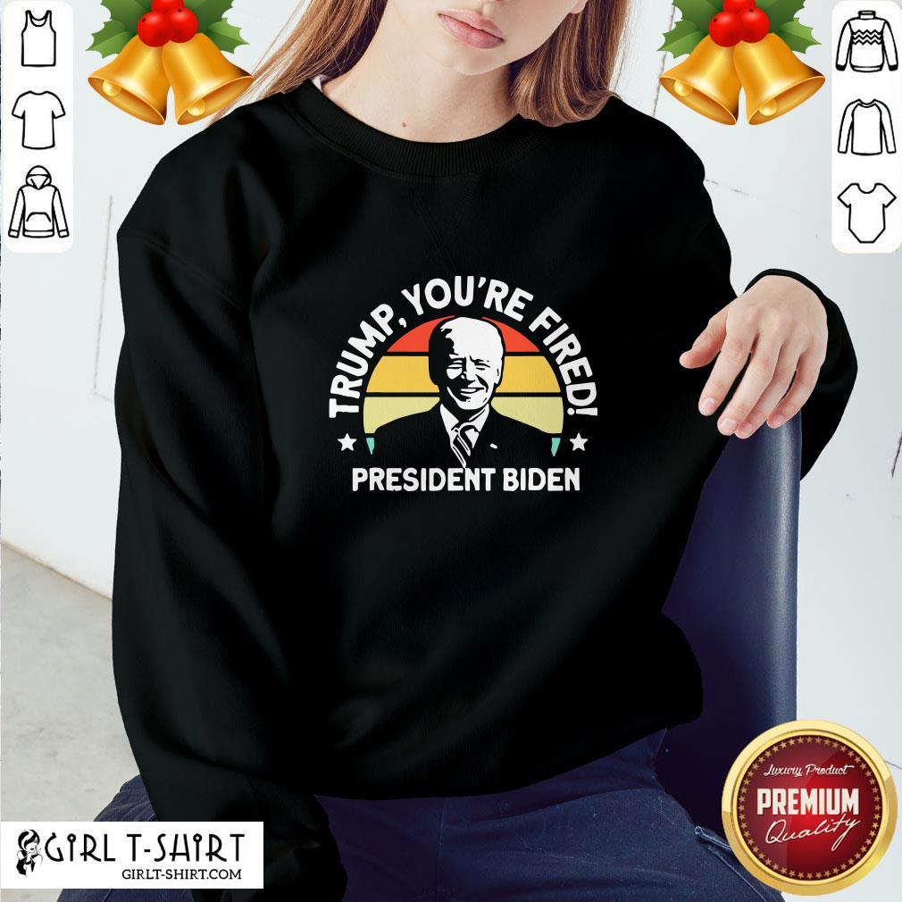 Awesome Biden Won Anti Trump You're Fired Trump Lost 2020 Sweatshirt - Design By Girltshirt.com