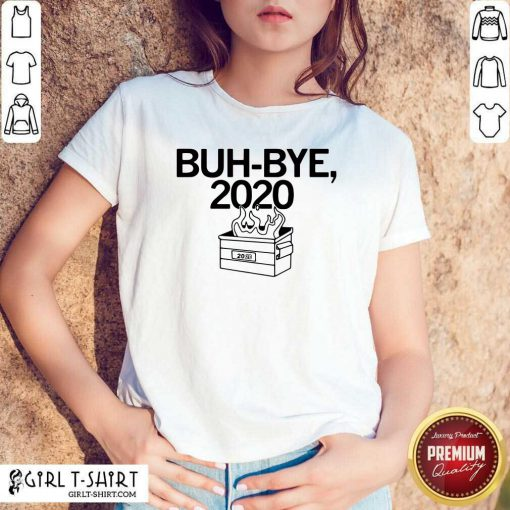 Buh Bye 2020 Shirt- Design By Girltshirt.com