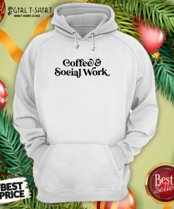 Awesome Coffee And Social Work Hoodie - Design By Girltshirt.com
