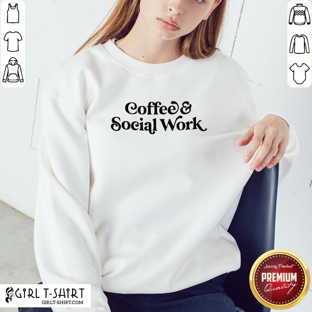 Awesome Coffee And Social Work Sweatshirt - Design By Girltshirt.com