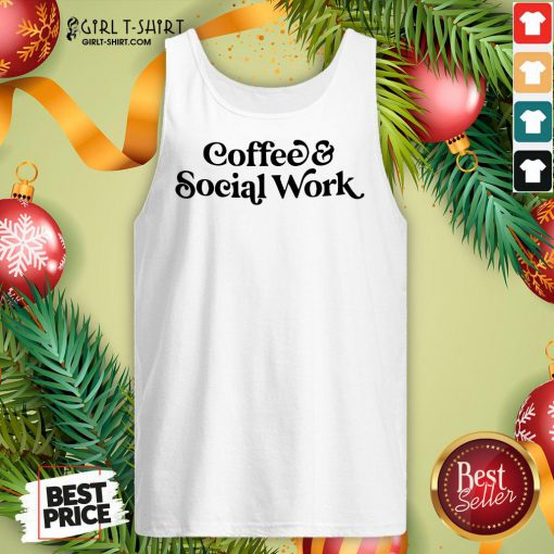 Awesome Coffee And Social Work Tank Top- Design By Girltshirt.com