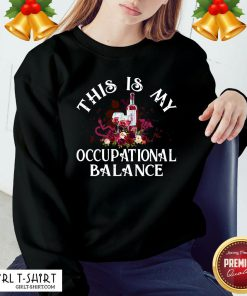 Awesome Funny Wine This Is My Occupational Balance Sweatshirt- Design By Girltshirt.com
