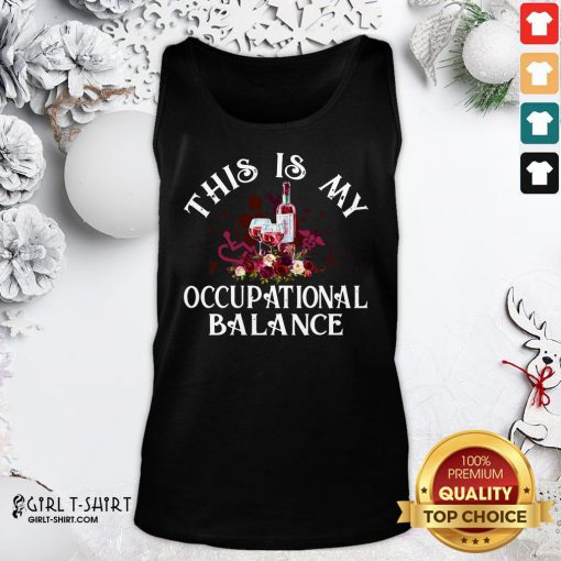 Awesome Funny Wine This Is My Occupational Balance Tank Top - Design By Girltshirt.com