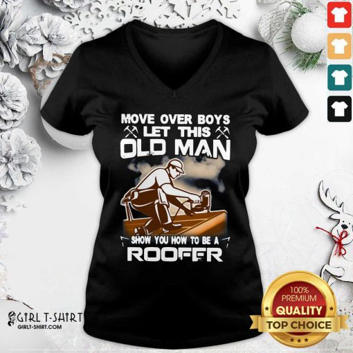 Awesome Move Over Boys Let This Old Man Show You How To Be A Roofer V-neck - Design By Girltshirt.com