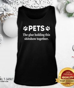 Pets The Glue Holding This Shitshow Together 2020 Tank Top - Design By Girltshirt.com