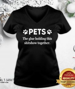 Pets The Glue Holding This Shitshow Together 2020 V-neck- Design By Girltshirt.com