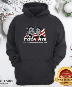 Beauty Funny Tyson Nye Let Us Together Make America Smart Again Hoodie - Design By Girltshirt.com