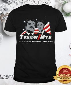 Beauty Funny Tyson Nye Let Us Together Make America Smart Again Shirt - Design By Girltshirt.com