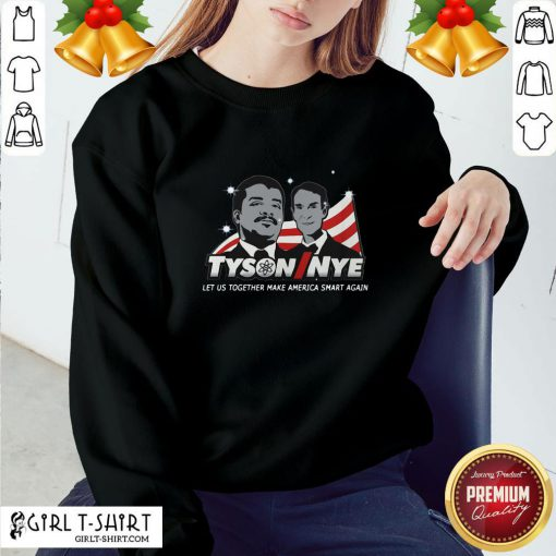 Beauty Funny Tyson Nye Let Us Together Make America Smart Again Sweatshirt - Design By Girltshirt.com