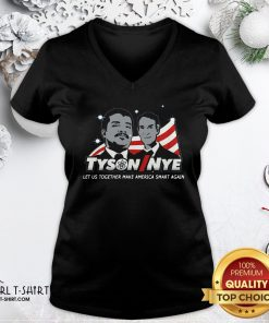 Beauty Funny Tyson Nye Let Us Together Make America Smart Again V-neck - Design By Girltshirt.com