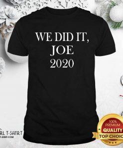 We Did It Joe 2020 Quote President Joe Biden Kamala Harris Election Shirt - Design By Girltshirt.com